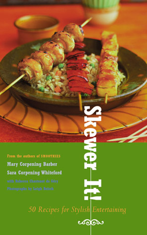 Skewer It! -50 Recipes for Stylish Entertaining